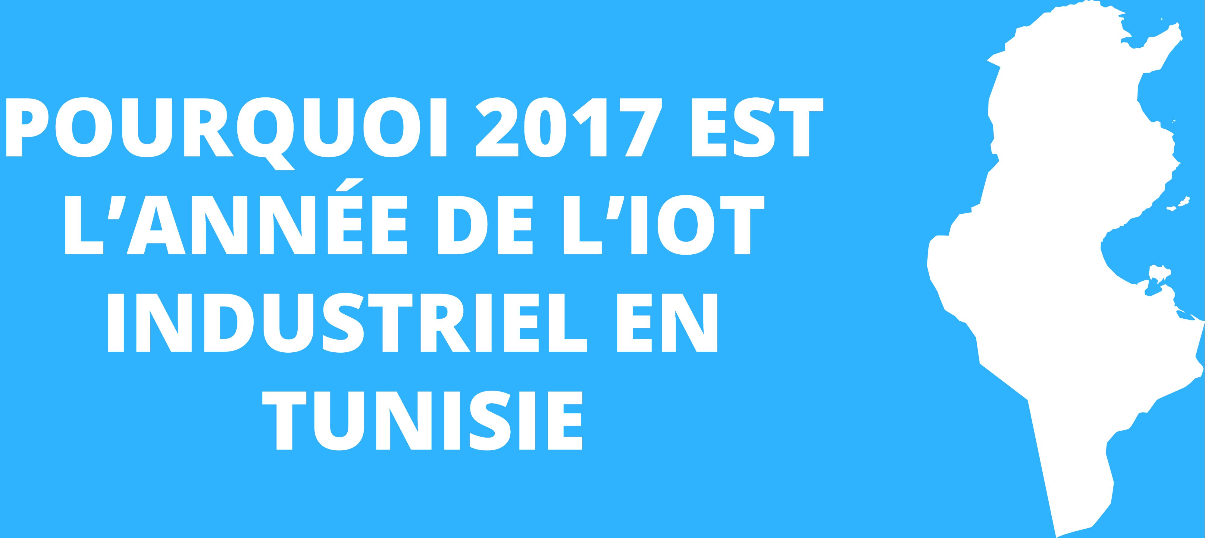Infographie: Pourquoi 2017 est l'année de l'IoT Industriel en Tunisie