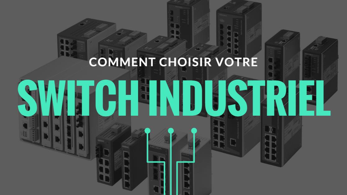 Comment choisir votre switch industriel ?