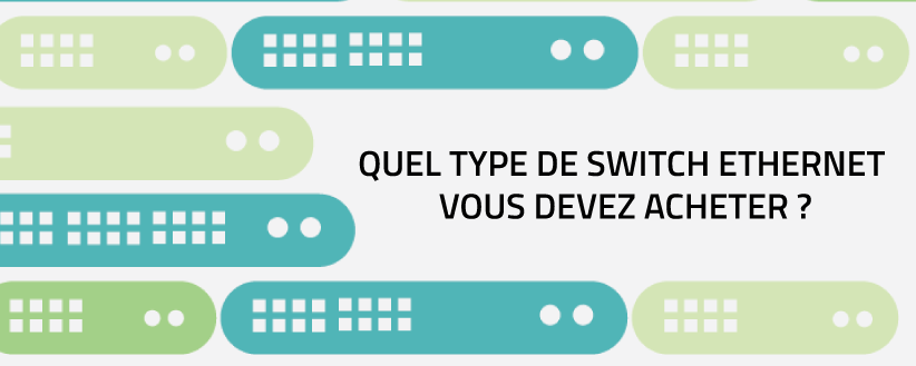 Quel type de Switch Ethernet faut-il choisir ?