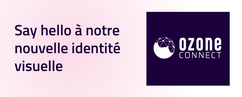 Ozone Connect dévoile sa nouvelle identité visuelle