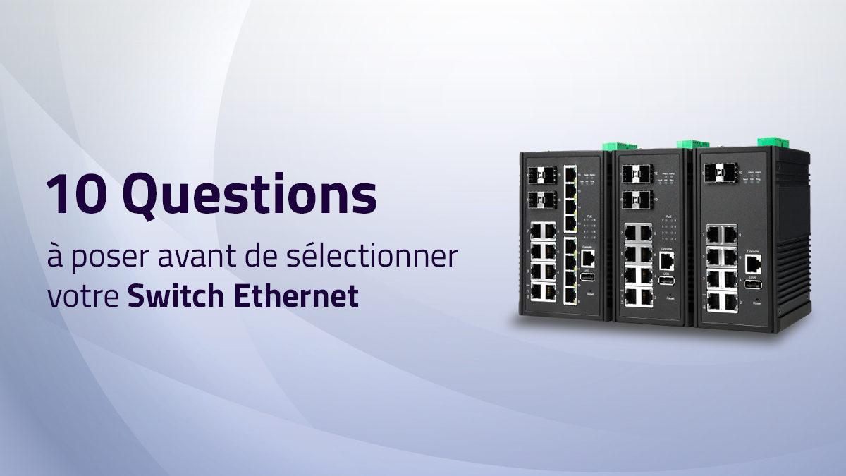 10 questions à poser avant de sélectionner un Switch Ethernet