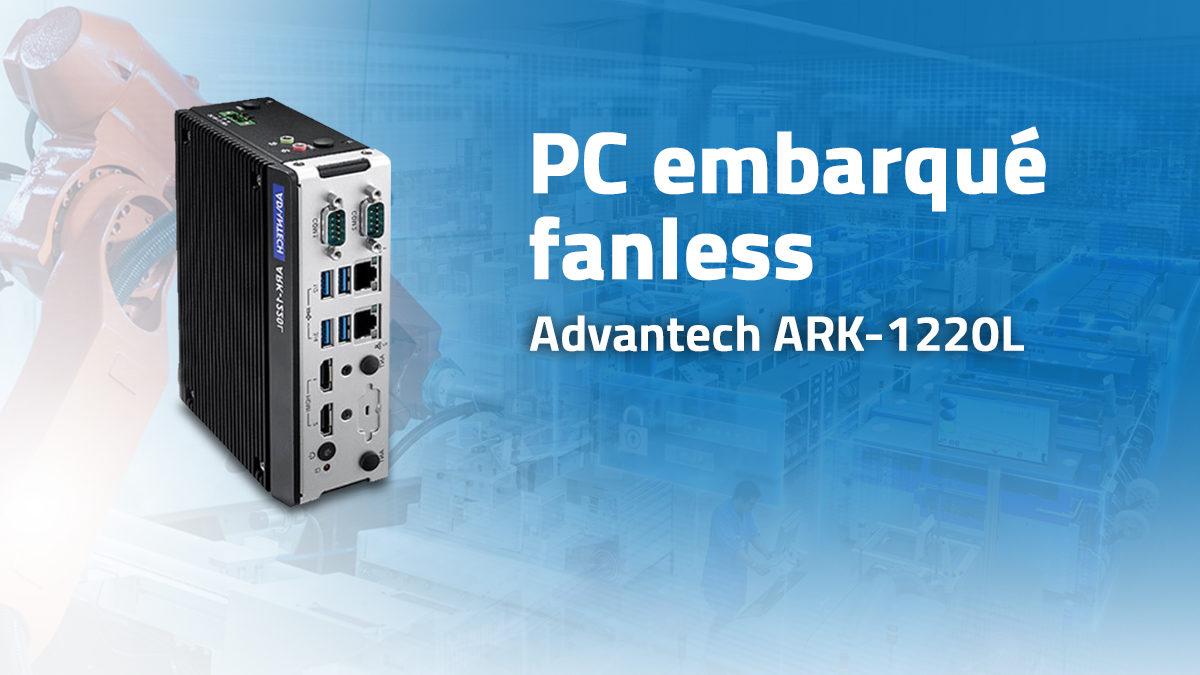 ARK-1220L : Le PC embarqué fanless pour la fabrication intelligente