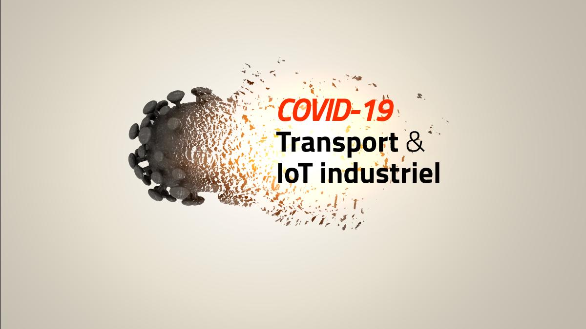 COVID-19 : Quels impacts sur le transport et l'IoT industriel
